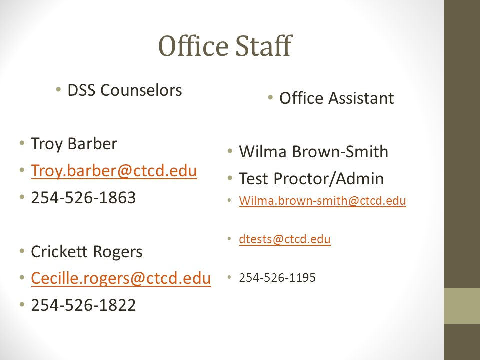 Office Staff DSS Counselors Troy Barber Troy.barber@ctcd.edu 254-526-1863 Crickett Rogers Cecille.rogers@ctcd.edu 254-526-1822 Office Assistant Wilma