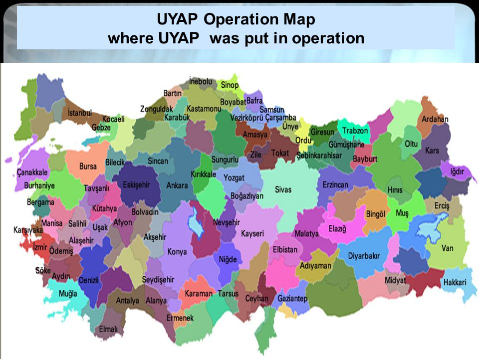 15 UYAP Map of to commence operations http://www.adalet.gov.tr/harita/harita.html UYAP Operation Map where UYAP was put in operation