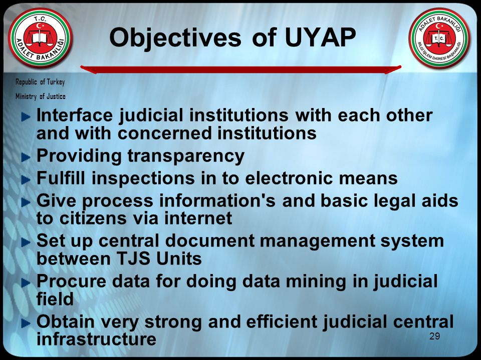 29 Objectives of UYAP Interface judicial institutions with each other and with concerned institutions Providing transparency Fulfill inspections in to