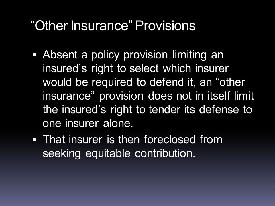 Other Insurance Provisions  Absent a policy provision limiting an insured's right to select which insurer would be required to defend it, an other insurance provision does not in itself limit the insured's right to tender its defense to one insurer alone.
