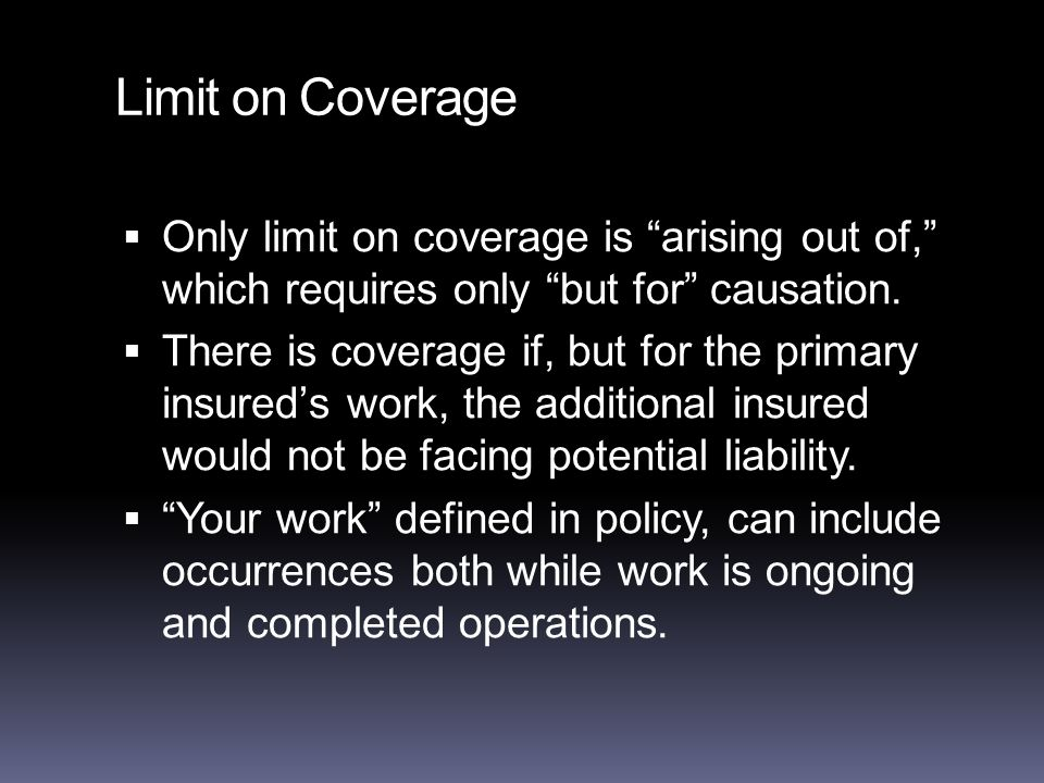 Limit on Coverage  Only limit on coverage is arising out of, which requires only but for causation.