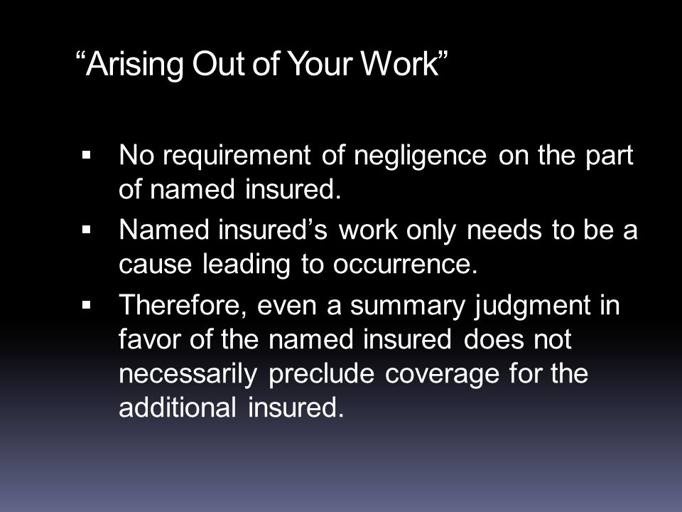 Arising Out of Your Work  No requirement of negligence on the part of named insured.
