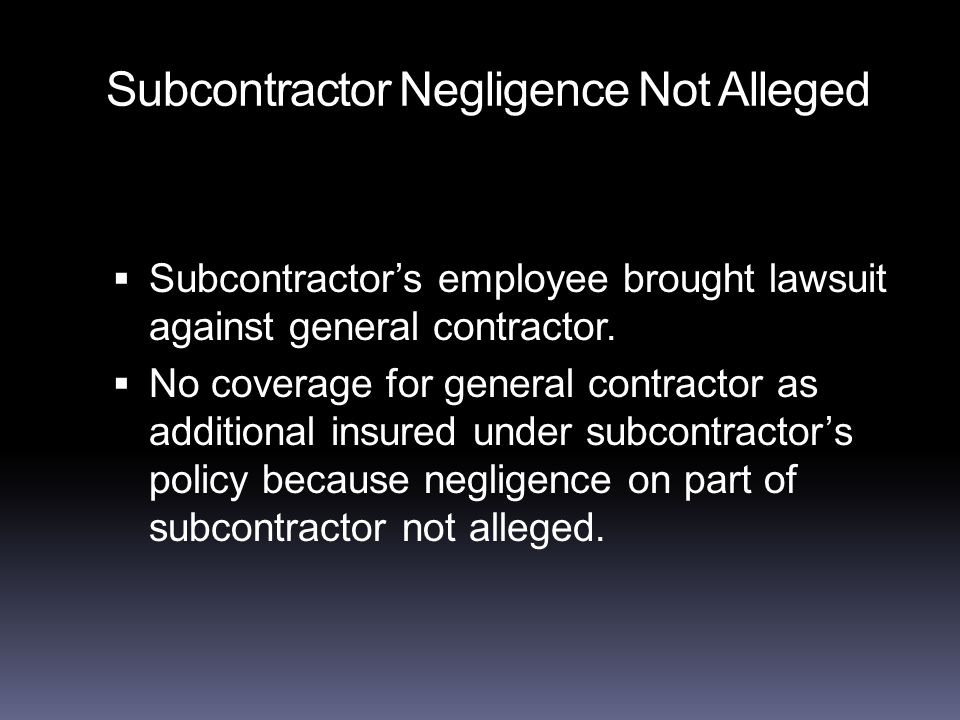 Subcontractor Negligence Not Alleged  Subcontractor's employee brought lawsuit against general contractor.