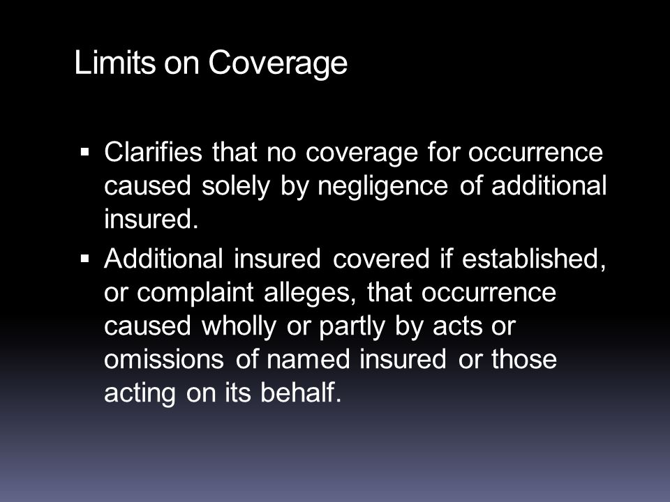 Limits on Coverage  Clarifies that no coverage for occurrence caused solely by negligence of additional insured.