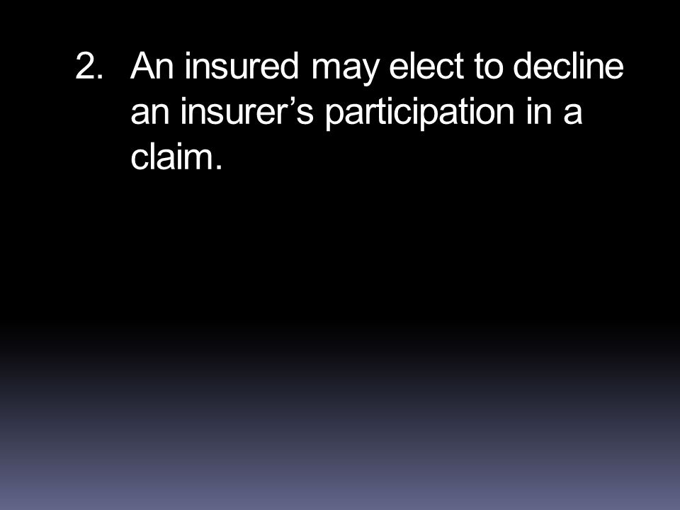 2.An insured may elect to decline an insurer's participation in a claim.