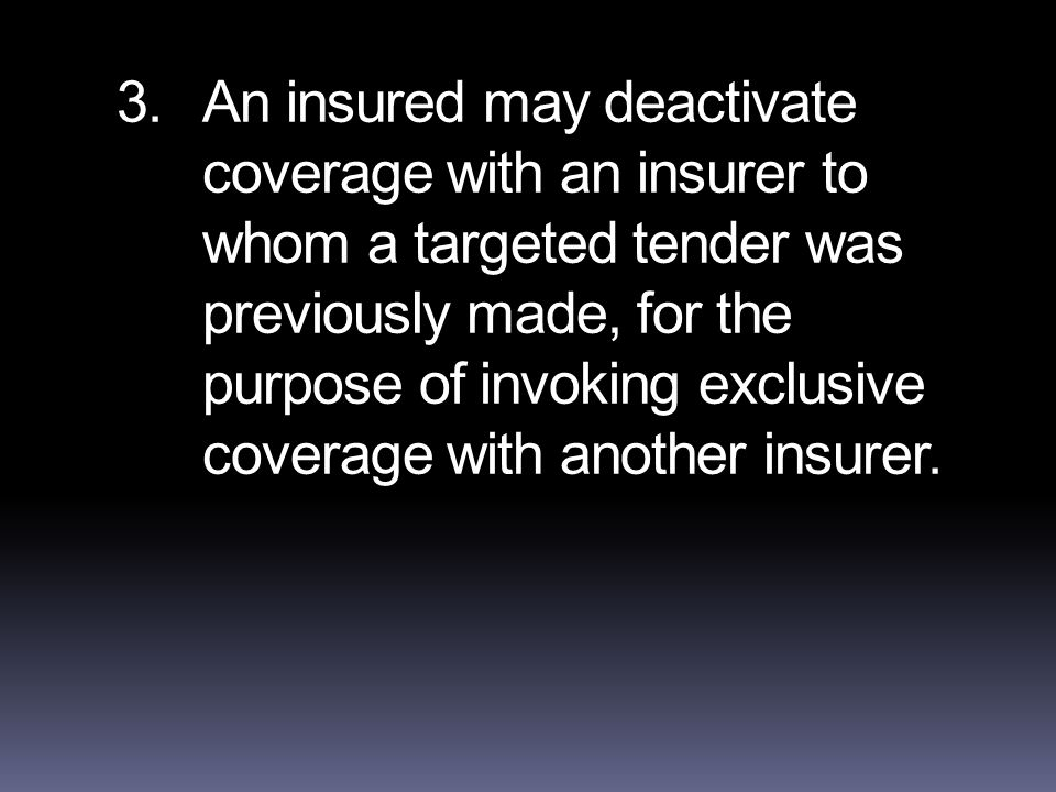 3.An insured may deactivate coverage with an insurer to whom a targeted tender was previously made, for the purpose of invoking exclusive coverage with another insurer.