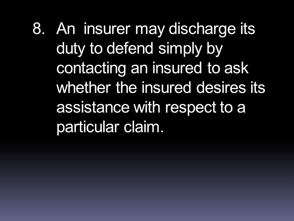 8.An insurer may discharge its duty to defend simply by contacting an insured to ask whether the insured desires its assistance with respect to a particular claim.