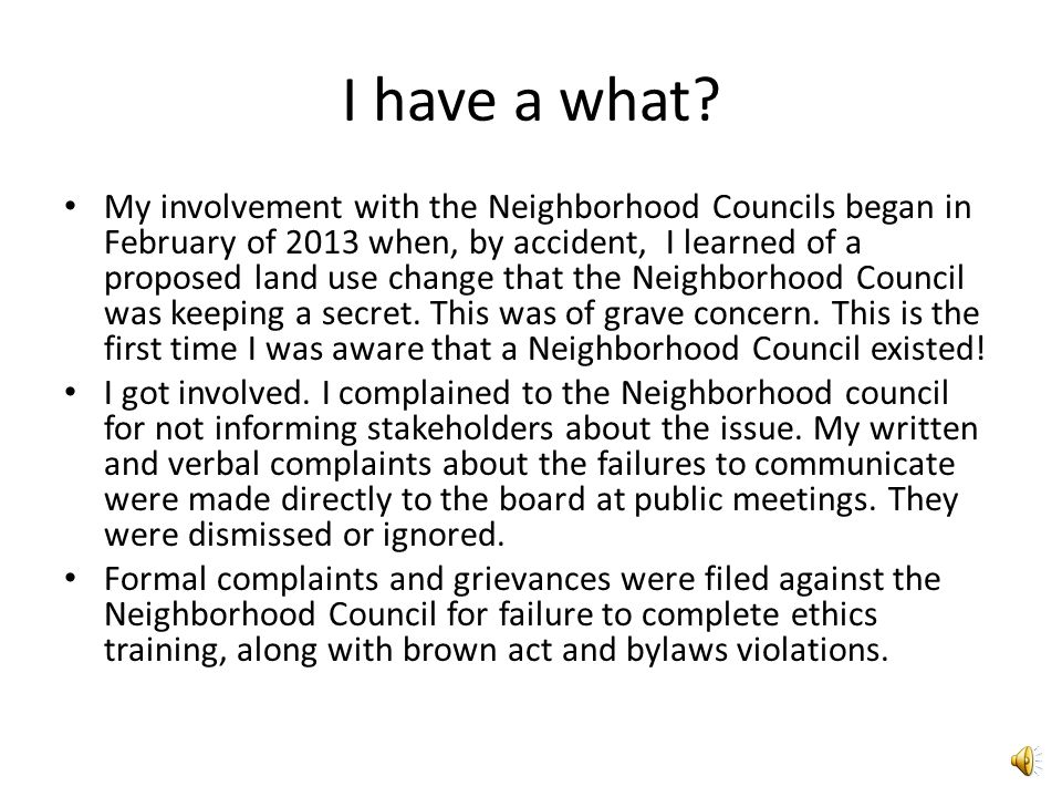 The complaint text page 1 28 October 2013 To: The District Attorney's Office – Department of Public Integrity From: William Kuzmin – Granada Hills Stakeholder Subject: Complaint against the Granada Hills North Neighborhood Council Board of Directors Violation: Failure to post General Meeting agenda in compliance with the Brown Act that states the agenda must be posted 72 hours before the meeting.