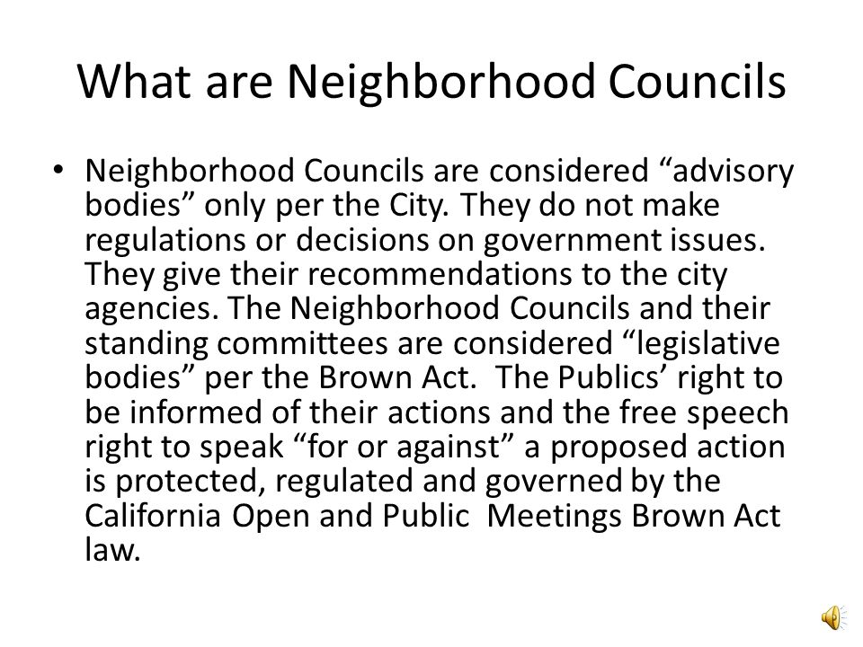What are Neighborhood Councils Neighborhood Councils are considered advisory bodies only per the City.