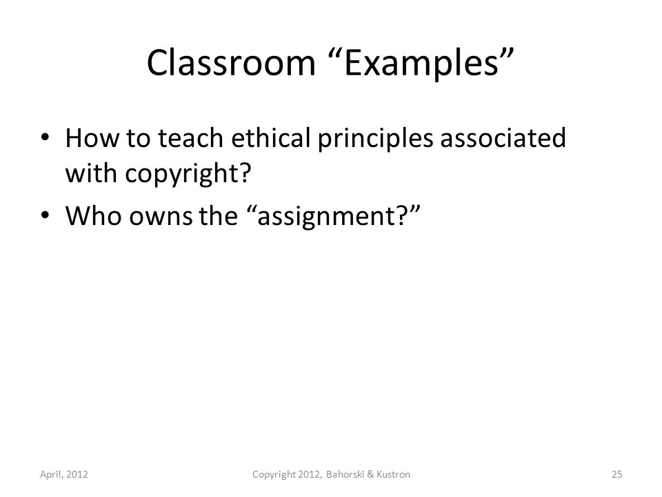 Classroom Examples How to teach ethical principles associated with copyright.