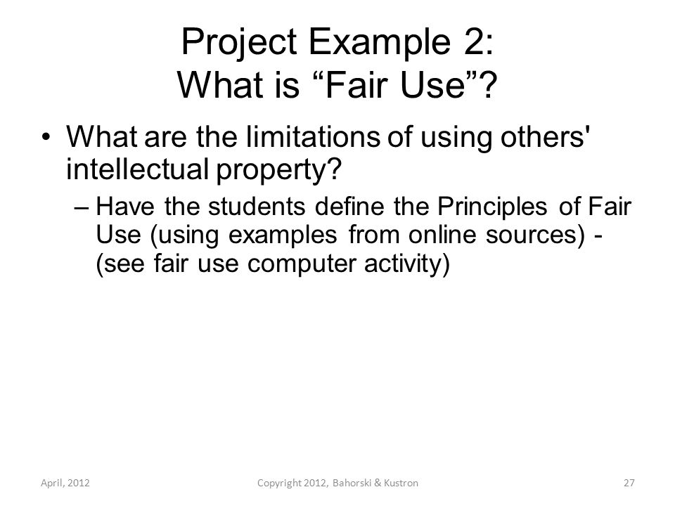 Project Example 3: Modeling Good Behavior Investigating Intellectual Property –Cite the Sources Activity - Have the students: Prepare an APA formatted mini-report on a subject of your or their choosing.