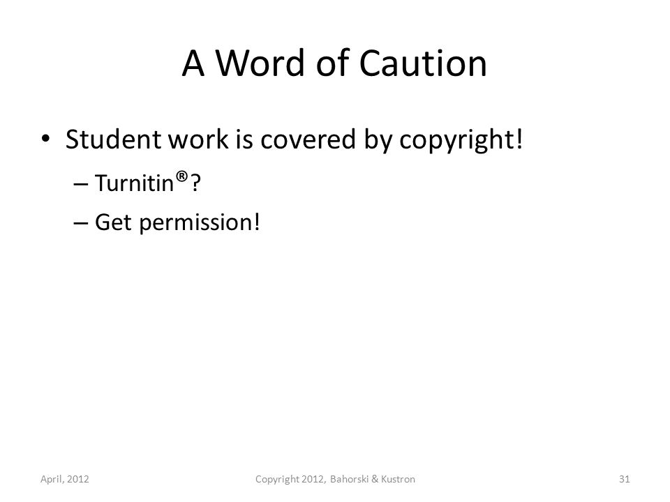 A Word of Caution Student work is covered by copyright.