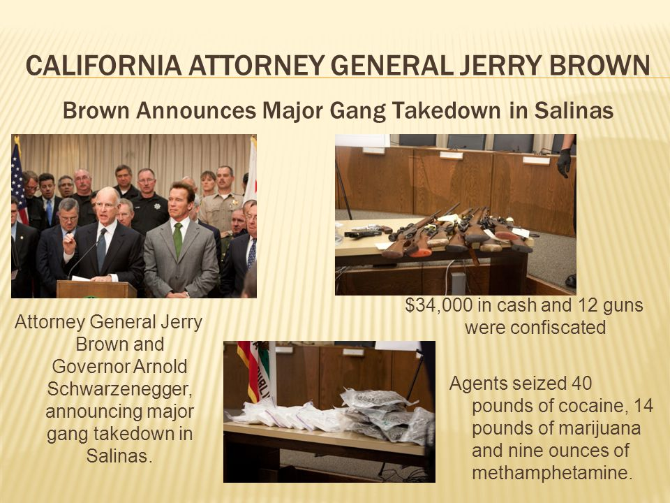 Brown Announces Major Gang Takedown in Salinas Attorney General Jerry Brown and Governor Arnold Schwarzenegger, announcing major gang takedown in Salinas.