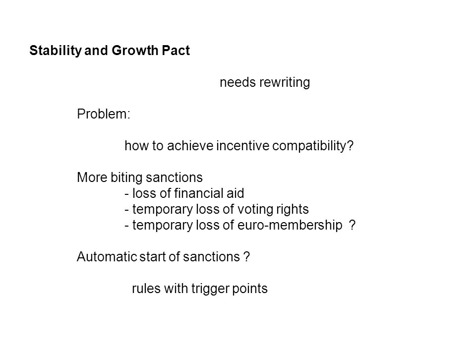 Stability and Growth Pact needs rewriting Problem: how to achieve incentive compatibility.