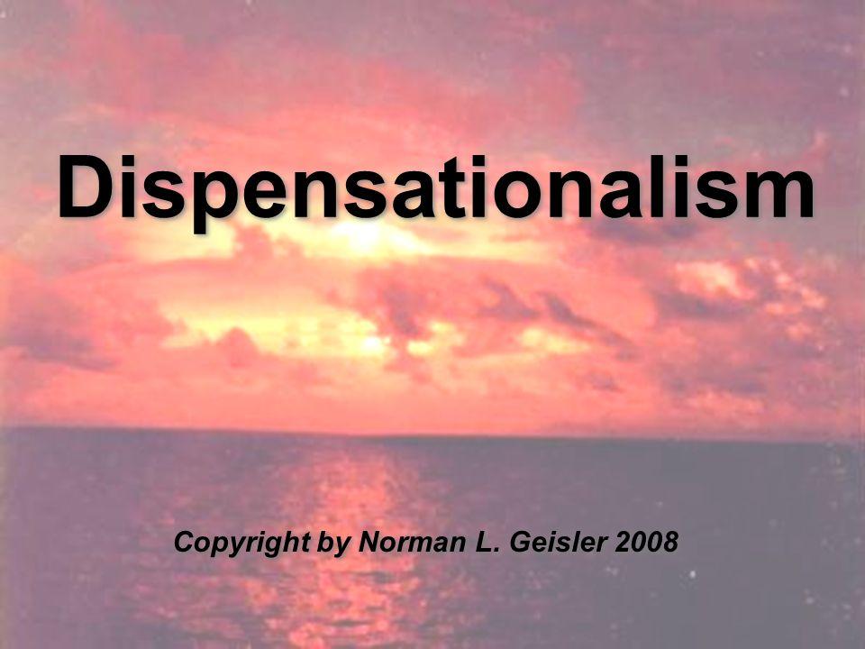 Dispensationalism Copyright by Norman L. Geisler 2008