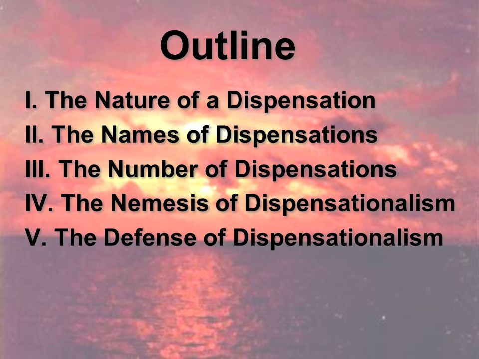 I.The Nature of A Dispensation A.Definition: Lt: an economy, house-order, or administration.