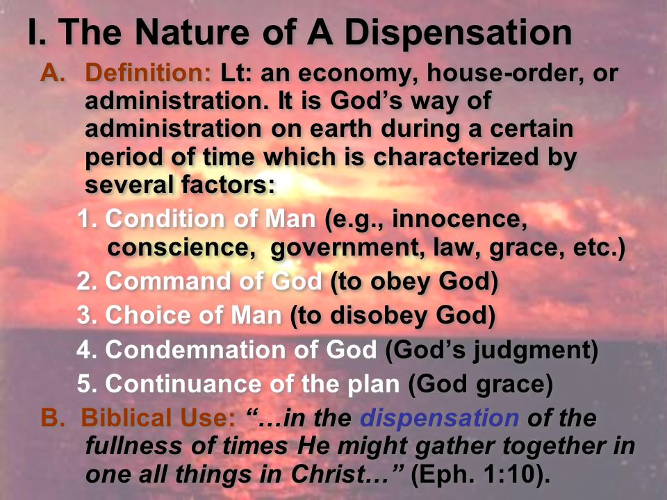I. The Nature of A Dispensation A.Definition: Lt: an economy, house-order, or administration.
