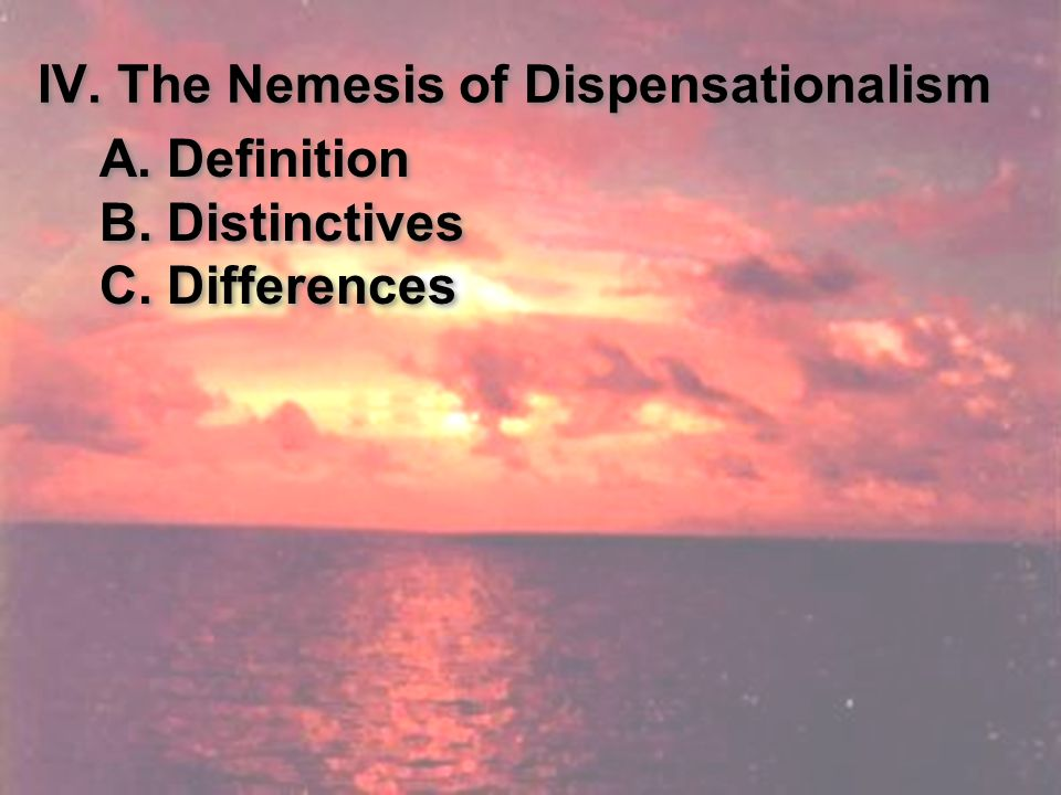 IV. The Nemesis of Dispensationalism A. Definition B.