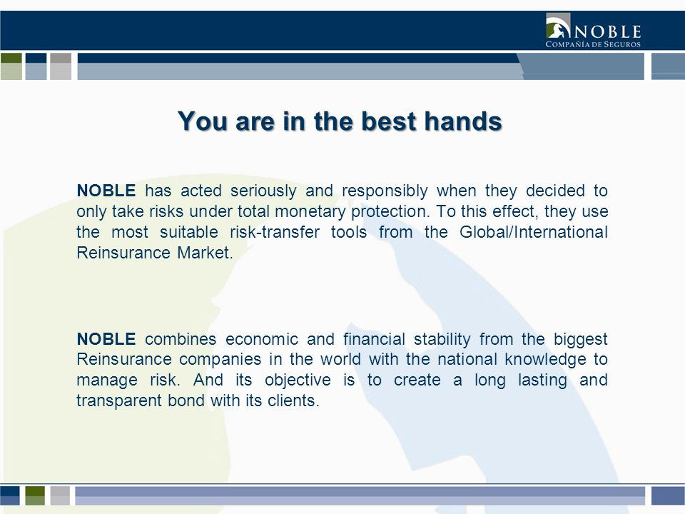 NOBLE has acted seriously and responsibly when they decided to only take risks under total monetary protection.