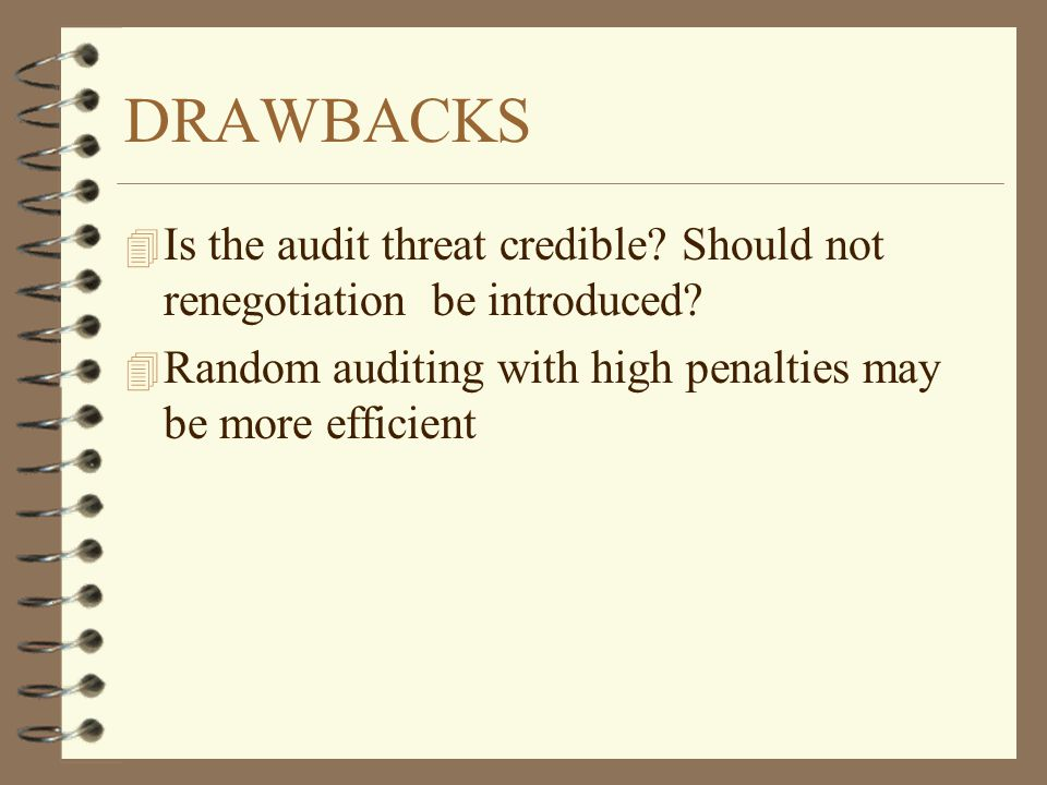 DRAWBACKS 4 Is the audit threat credible. Should not renegotiation be introduced.