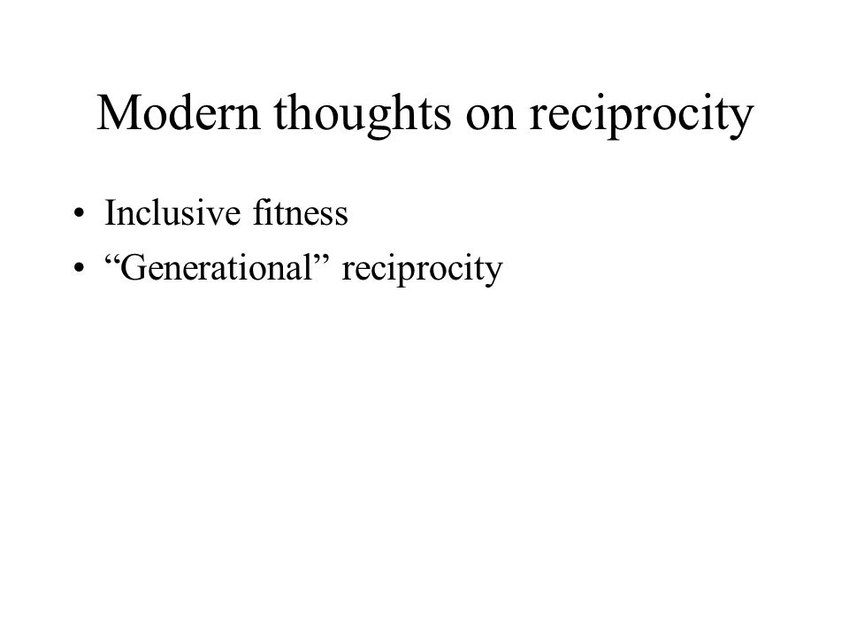 Modern thoughts on reciprocity Inclusive fitness Generational reciprocity
