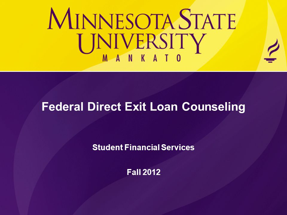 Federal Direct Exit Loan Counseling Student Financial Services Fall 2012