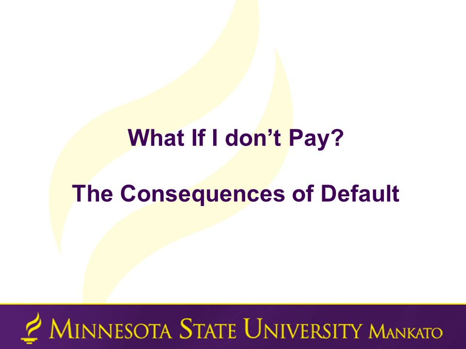 What If I don't Pay The Consequences of Default