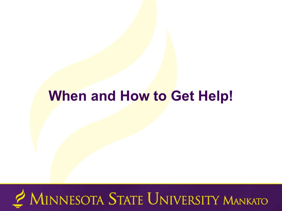 When and How to Get Help!