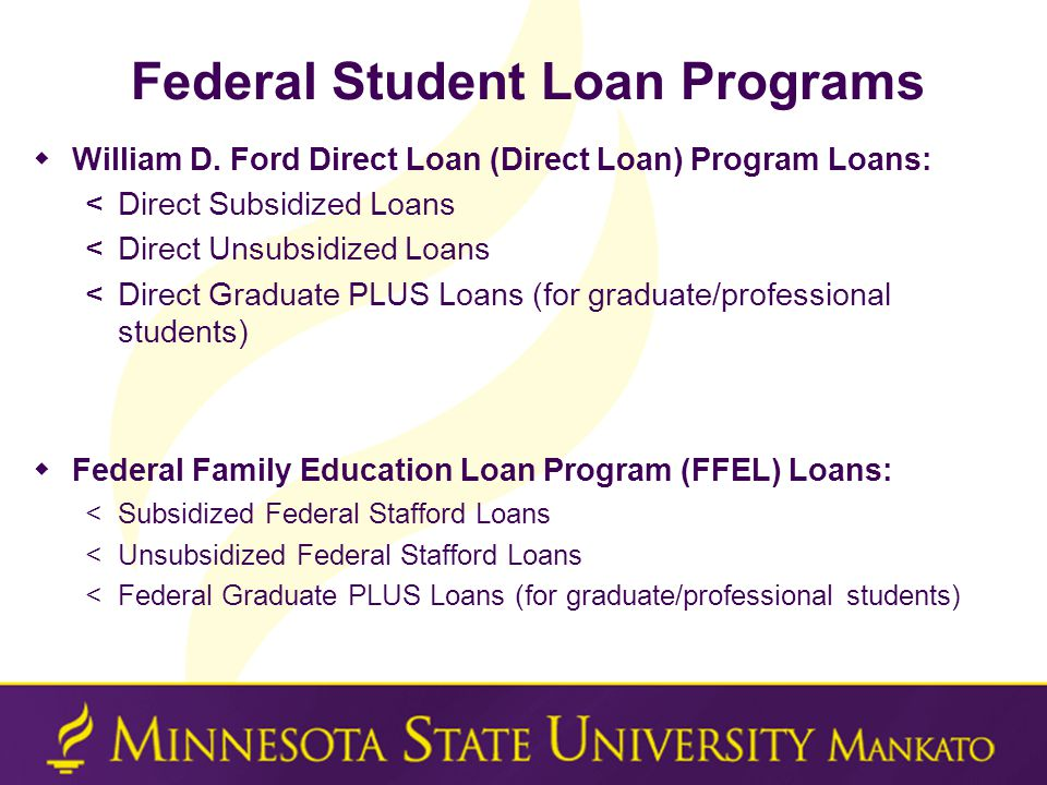 Federal Student Loan Programs  William D.