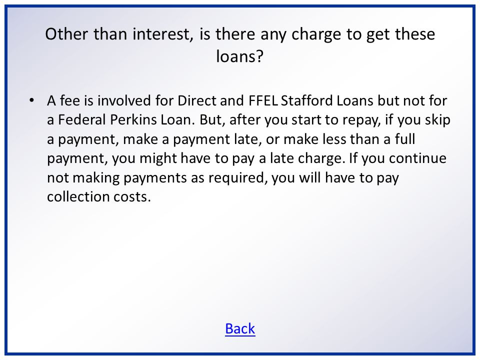 Other than interest, is there any charge to get these loans.