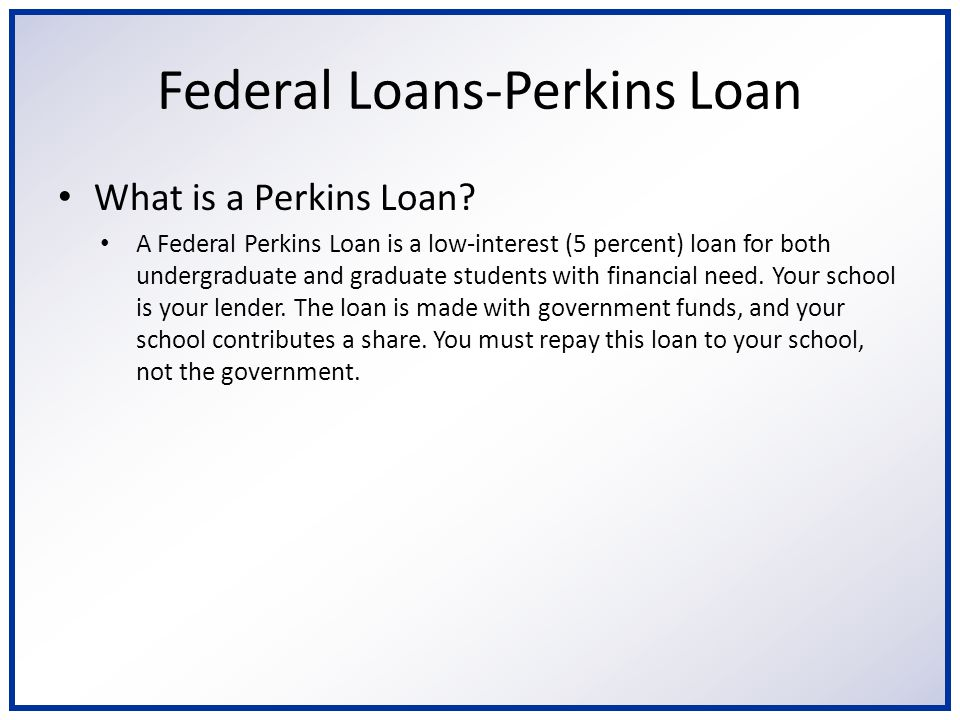 Frequently Asked Questions How much can I borrow for my Federal Perkins Loan.