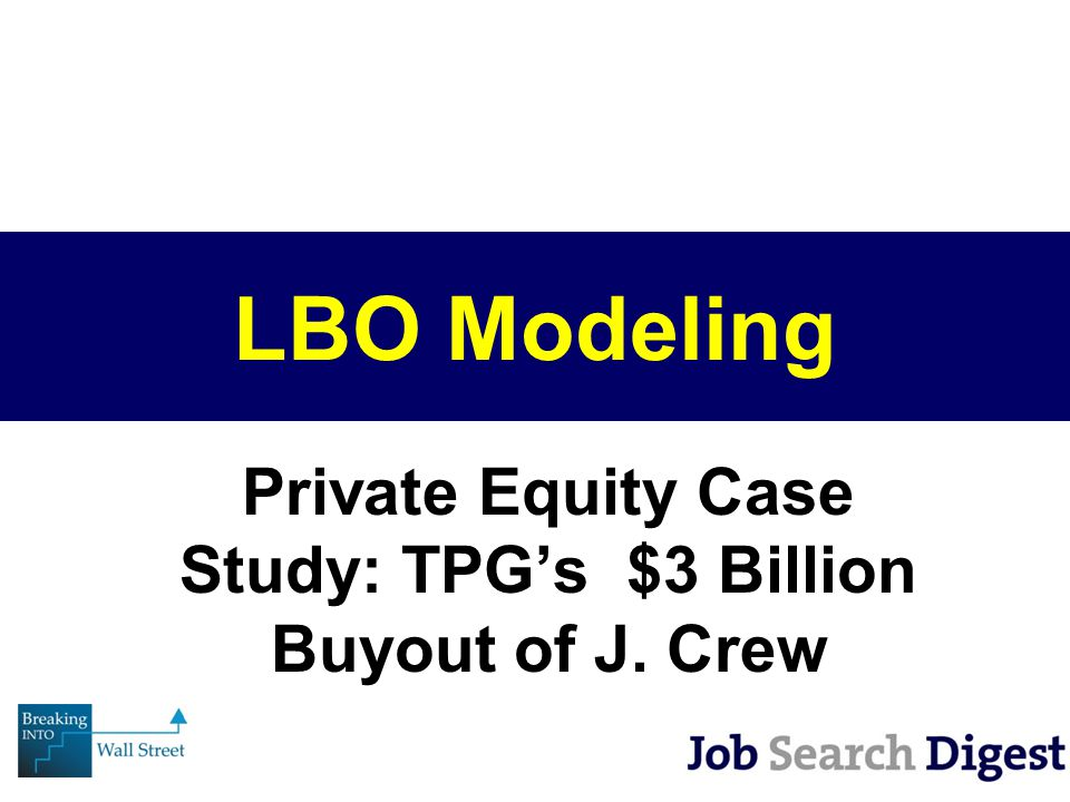 LBO Modeling Private Equity Case Study: TPG's $3 Billion Buyout of J. Crew