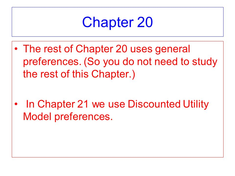 Chapter 20 The rest of Chapter 20 uses general preferences.