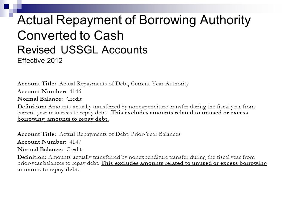 Actual Repayment of Borrowing Authority Converted to Cash Revised USSGL Accounts Effective 2012 Account Title: Actual Repayments of Debt, Current-Year