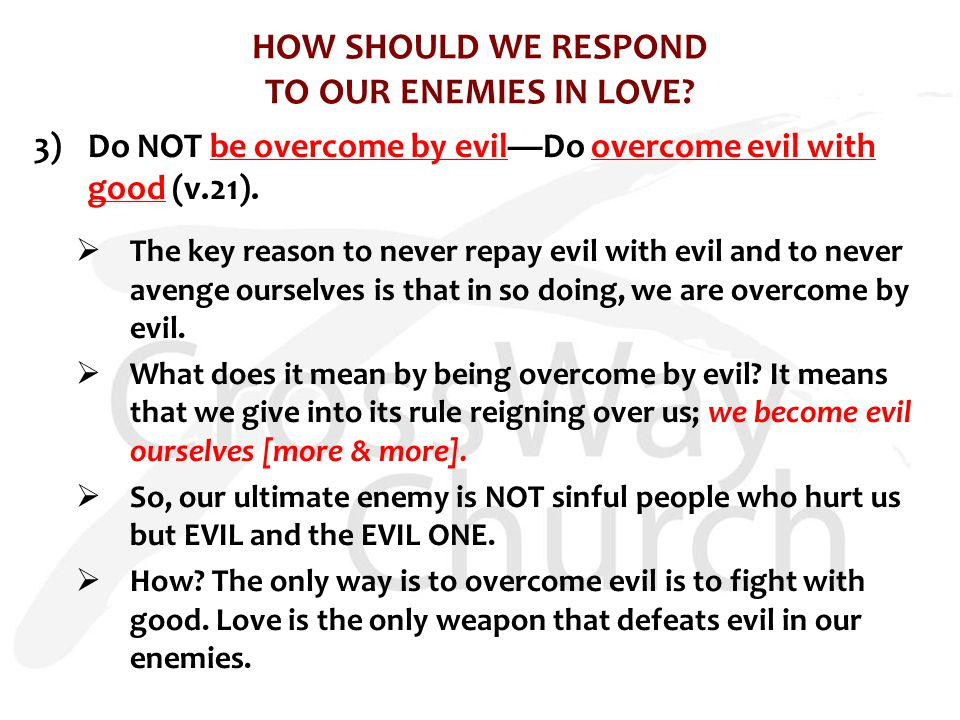 HOW SHOULD WE RESPOND TO OUR ENEMIES IN LOVE.