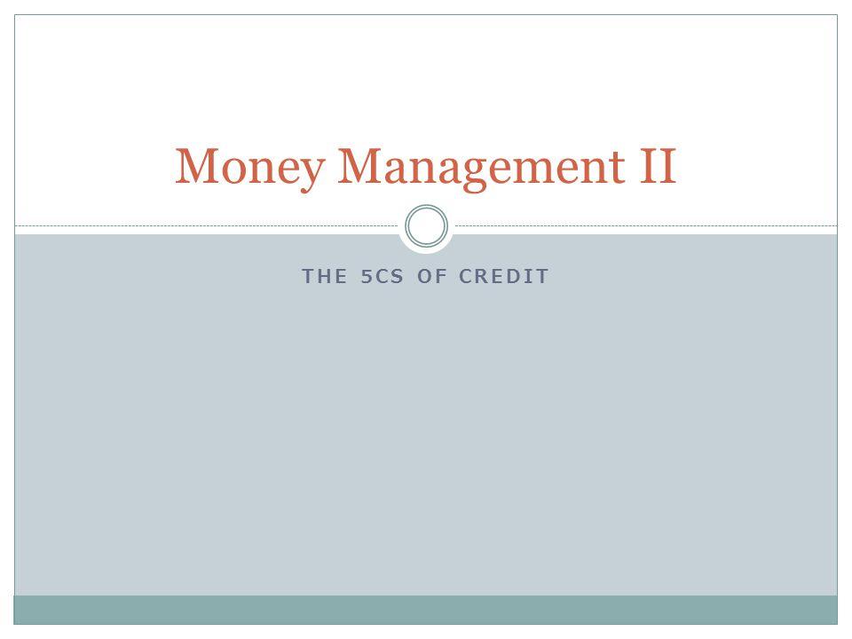THE 5CS OF CREDIT Money Management II