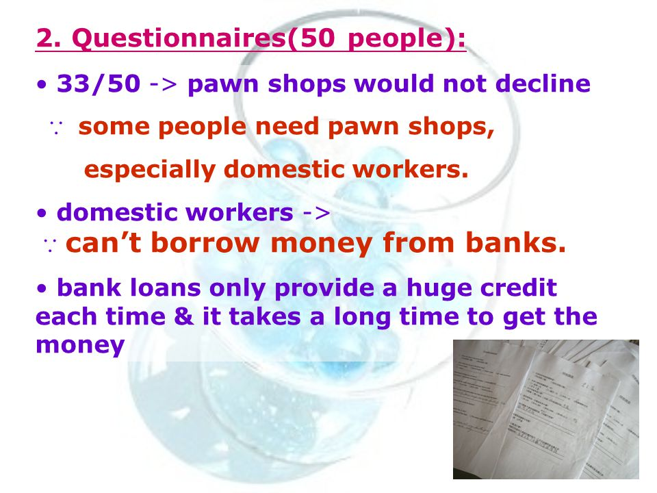 33/50 -> pawn shops would not decline ∵ some people need pawn shops, especially domestic workers.