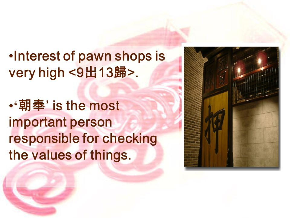 Interest of pawn shops is very high.