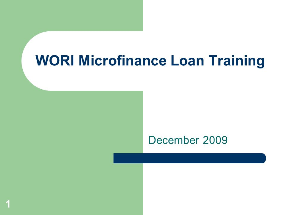 1 WORI Microfinance Loan Training December 2009