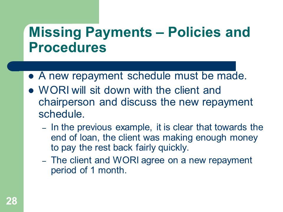 28 Missing Payments – Policies and Procedures A new repayment schedule must be made.