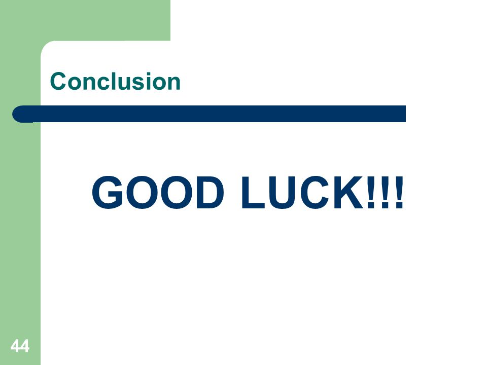 44 Conclusion GOOD LUCK!!!