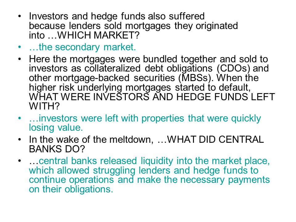 Investors and hedge funds also suffered because lenders sold mortgages they originated into …WHICH MARKET.