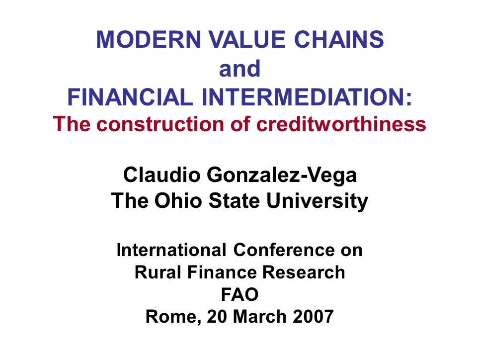 Claudio Gonzalez-Vega Geoffrey Chalmers Rodolfo Quiros Jorge Rodriguez-Meza Value Chains and Financial Intermediation: Some Theory and a Case Study about Creditworthiness, Supermarkets and Small Producers in Central America Hortifruti in Central America: A Case Study about the Influence of Supermarkets on the Development and Evolution of Creditworthiness among Medium and Small Agricultural Producers RAFI, USAID, 2006
