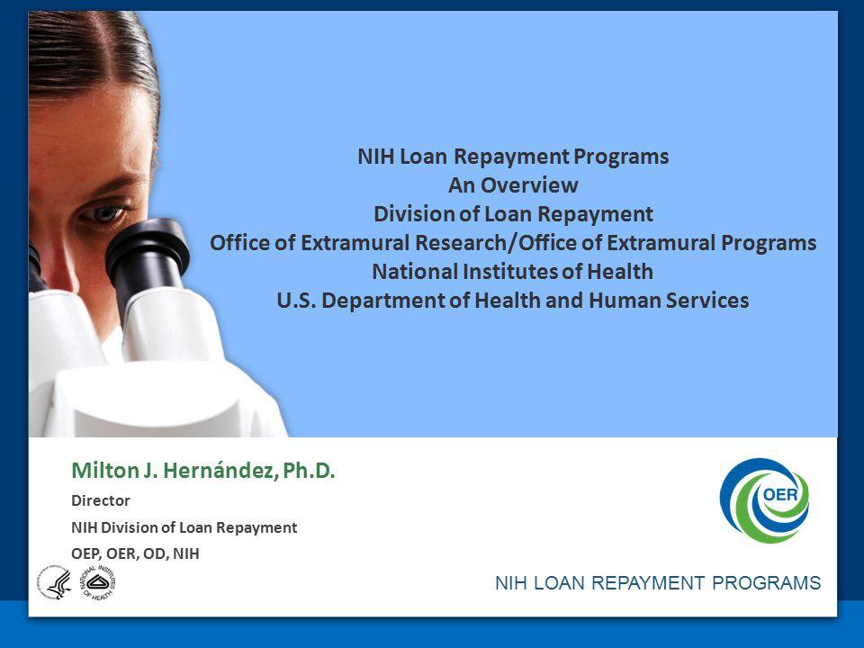 NIH LOAN REPAYMENT PROGRAMS Milton J.Hernández, Ph.D.