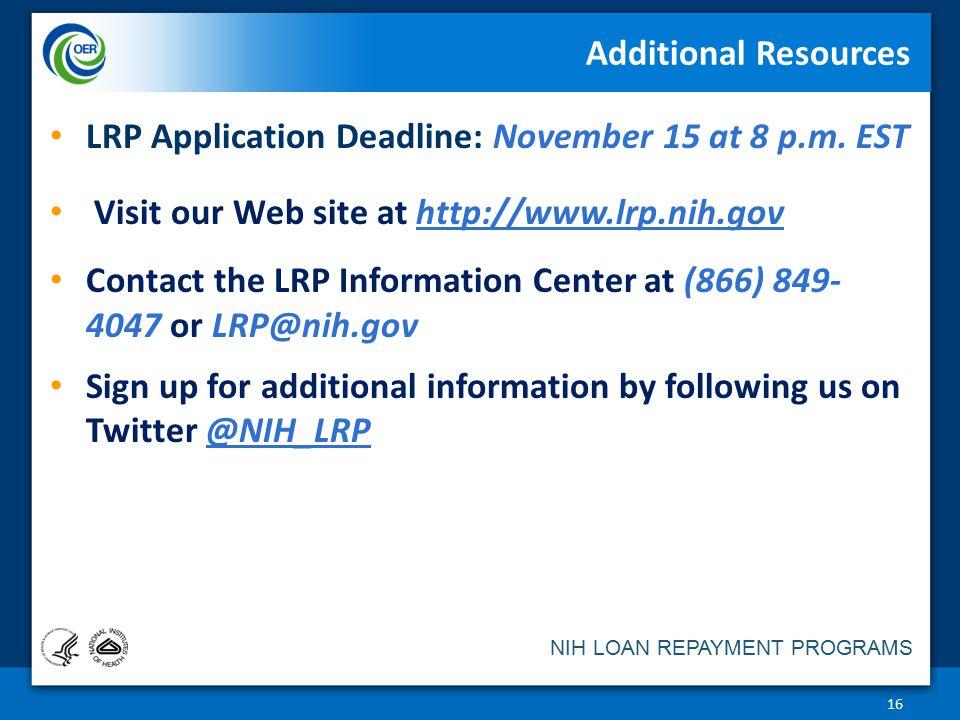 NIH LOAN REPAYMENT PROGRAMS Additional Resources 16 LRP Application Deadline: November 15 at 8 p.m.