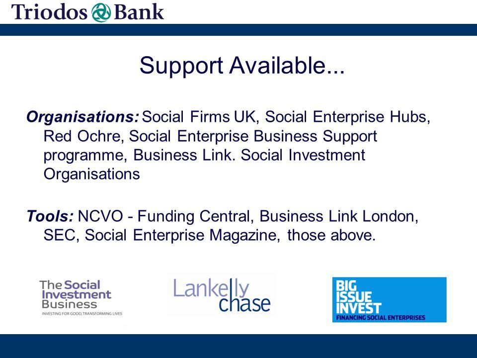 Support Available... Organisations: Social Firms UK, Social Enterprise Hubs, Red Ochre, Social Enterprise Business Support programme, Business Link. S