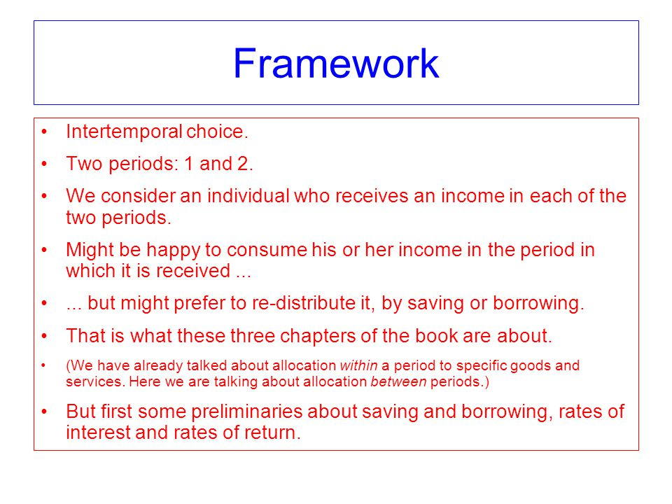 Framework Intertemporal choice. Two periods: 1 and 2.