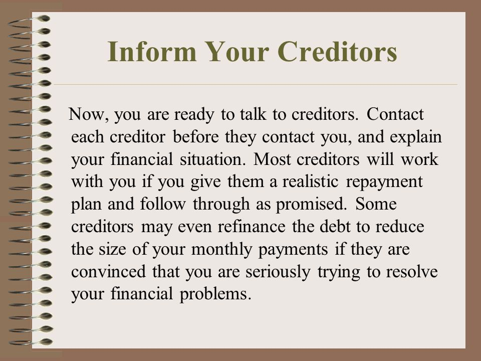 Inform Your Creditors Now, you are ready to talk to creditors.
