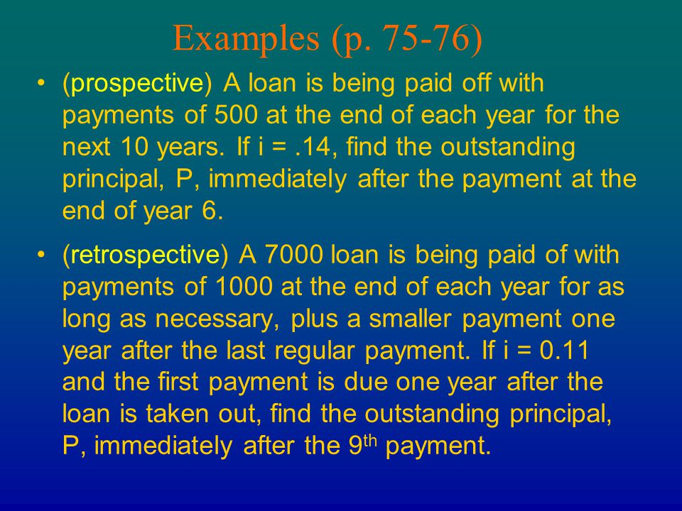 Examples (p. 75-76) (prospective) A loan is being paid off with payments of 500 at the end of each year for the next 10 years. If i =.14, find the out