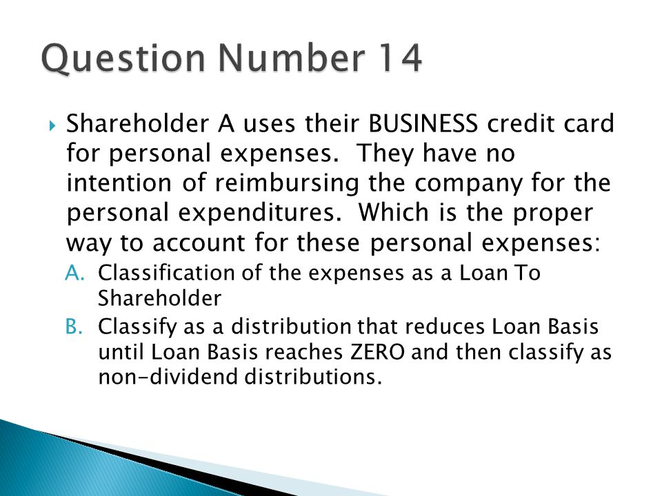  Shareholder A uses their BUSINESS credit card for personal expenses.